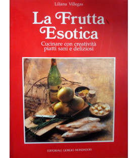 Antonio Piccinardi LA FRUTTA ESOTICA Cucinare con creatività piatti sani e deliziosi - Editoriale Giorgio Mondadori, Milano 1992