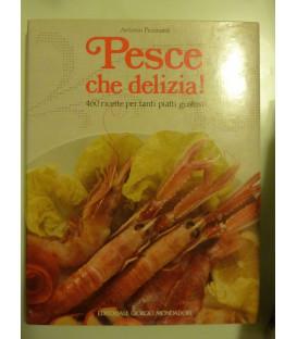 Antonio Piccinardi PESCE CHE DELIZIA! 460 ricette per tanti piatti gustosi. Editoriale Giorgio Mondadori, 1991