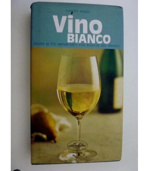 VINO BIANCO Guida ai piy importanti Vini Bianchi del Mondo. Seconda Edizione