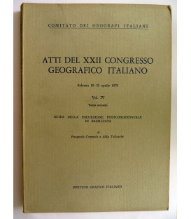 ATTI DEL XXII CONGRESSO GEOGRAFICO ITALIANO  Salerno 18 - 22 Aprile 1975 Volume IV Tomo secondo GUIDA ALLA ESCURSIONE POST CONGRESSUALE IN BASILICATA