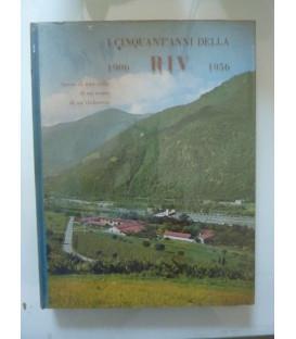 I CINQUANT'ANNI DELLA RIV 1906 - 1956 Storia di una valle, di un uomo, di un industria