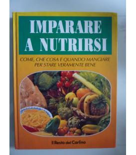 IMPARARE A NUTRIRSI Come, che cosa mangiare per stare veramente bene