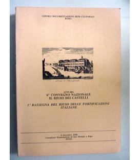 ATTI DEL 6° CONVEGNO NAZIONALE IL RIUSO DEI CASTELLI  1° RASSEGNA DEL RIUSO FORTIFICAZIONI ITALIANE